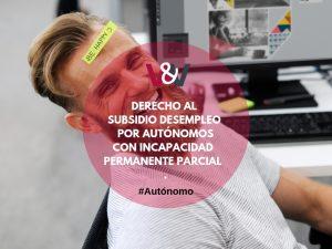 Subsidio de desempleo para autónomos con incapacidad permanente parcial